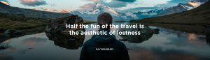 Half the Fun of the Travel is the Aesthetic of Lostness